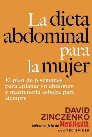 La Dieta Abdominal Para la Mujer: El plan de 6 semanas para aplanar su abdomen y mantenerla esbelta para siempre