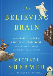 The Believing Brain: From Ghosts and Gods to Politics and Conspiracies How We Construct Beliefs and Reinforce Them as Truths Book by Michael Shermer