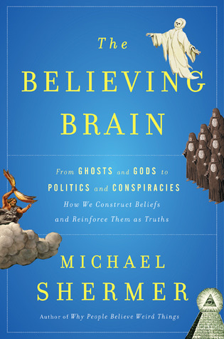 The Believing Brain: From Ghosts and Gods to Politics and Conspiracies How We Construct Beliefs and Reinforce Them as Truths PDF Book by Michael Shermer PDF ePub