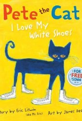 Pete the Cat: I Love My White Shoes Book