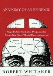 Anatomy of an Epidemic: Magic Bullets, Psychiatric Drugs, and the Astonishing Rise of Mental Illness in America Book by Robert  Whitaker