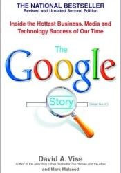 The Google Story: Inside the Hottest Business, Media, and Technology Success of Our Time Book by David A. Vise