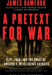 A Pretext for War: 9/11, Iraq, and the  Abuse of America's Intelligence Agencies Book by James Bamford