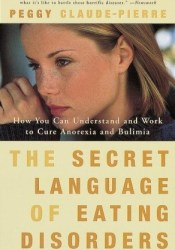 The Secret Language of Eating Disorders: How You Can Understand and Work to Cure Anorexia and Bulimia Book by Peggy Claude-Pierre