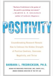 Positivity: Groundbreaking Research Reveals How to Embrace the Hidden Strength of Positive Emotions, Overcome Negativity, and Thrive Book by Barbara L. Fredrickson