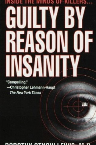 Guilty by Reason of Insanity: A Psychiatrist Explores the Minds of Killers PDF Book by Dorothy Otnow Lewis PDF ePub
