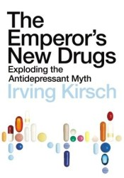 The Emperor's New Drugs: Exploding the Antidepressant Myth Book by Irving Kirsch