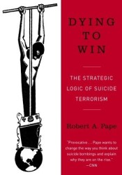Dying to Win: The Strategic Logic of Suicide Terrorism Book by Robert A. Pape