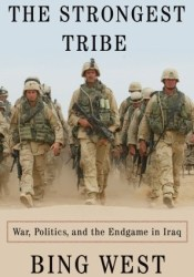 The Strongest Tribe: War, Politics, and the Endgame in Iraq Book by Bing West