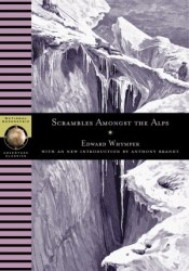 Scrambles Amongst the Alps Book by Edward Whymper