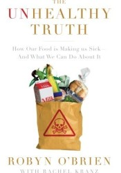 The Unhealthy Truth: How Our Food Is Making Us Sick And What We Can Do About It Book by Robyn O'Brien