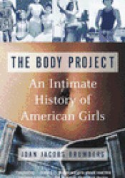 The Body Project: An Intimate History of American Girls Book by Joan Jacobs Brumberg