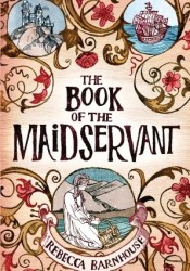 The Book of the Maidservant Book by Rebecca Barnhouse