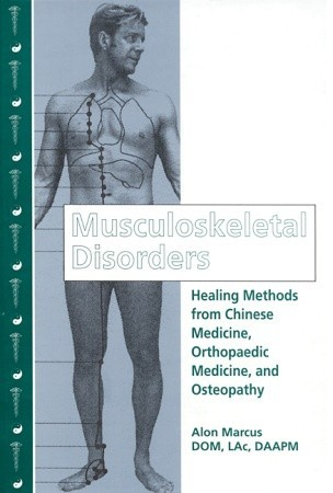 Musculoskeletal Disorders: Healing Methods from Chinese Medicine, Orthopaedic Medicine and Osteopathy
