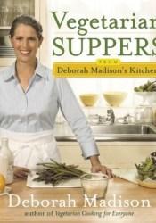 Vegetarian Suppers from Deborah Madison's Kitchen Book by Deborah Madison