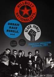 Hillbilly Nationalists, Urban Race Rebels, and Black Power: Community Organizing in Radical Times Book by Amy Sonnie