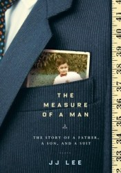 The Measure of a Man: The Story of a Father, a Son, and a Suit Book by J.J.  Lee