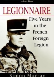 Legionnaire: Five Years in the French Foreign Legion Book by Simon Murray
