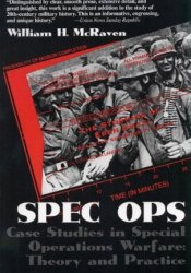 Spec Ops: Case Studies in Special Operations Warfare: Theory and Practice Book by William H. McRaven