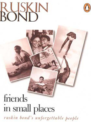 Friends in Small Places: Ruskin Bond's Unforgettable People