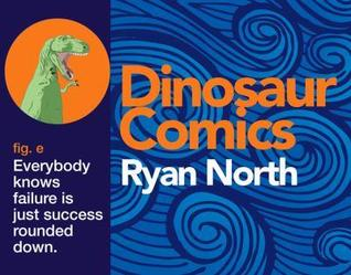 Dinosaur Comics, fig. e: Everybody knows failure is just success rounded down.