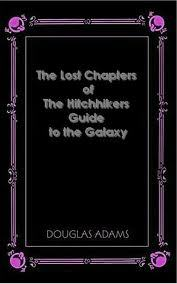 The Lost Chapters of the Hitchhikers Guide to the Galaxy (Hitchhiker's Guide to the Galaxy, #1.1)