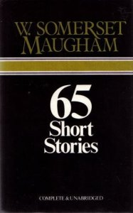 65 Short Stories by W  Somerset Maugham 65 Short Stories