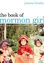 The Book of Mormon Girl: Stories from an American Faith Book by Joanna Brooks