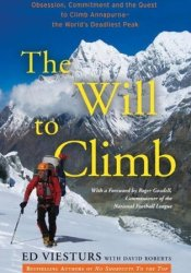 The Will to Climb: Obsession and Commitment and the Quest to Climb Annapurna--the World's Deadliest Peak Book by Ed Viesturs