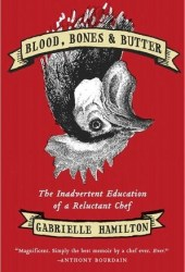 Blood, Bones, and Butter: The Inadvertent Education of a Reluctant Chef Book