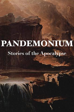 Pandemonium: Stories of the Apocalypse