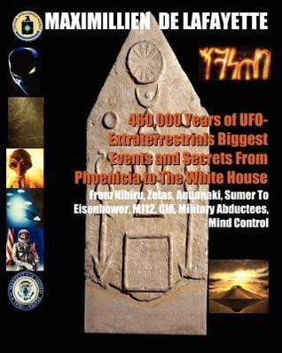 460,000 Years Of Ufo Extraterrestrials Biggest Events And Secrets From Phoenicia To The White House: From Nibiru, Zetas, Anunnaki, Sumer To Eisenhower, Mj12, Cia, Military Abductees, Mind Control