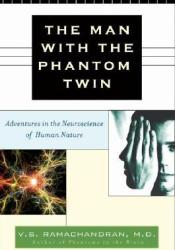 The Man with the Phantom Twin: Adventures in Neuroscience of the Human Brain Book by V.S. Ramachandran