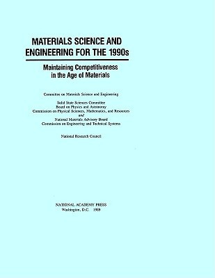 Materials Science And Engineering For The 1990s: Maintaining Competitiveness In The Age Of Materials