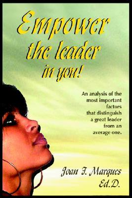 Empower The Leader In You!: An Analysis Of The Most Important Factors That Distinguish A Great Leader From An Average One
