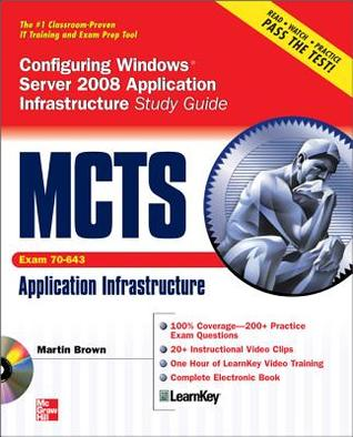 McTs Configuring Windows Server 2008 Application Infrastructure: Exam 70-643