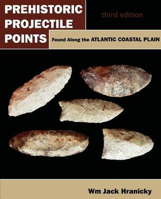 Prehistoric Projectile Points Found Along the Atlantic Coastal Plain: Third Edition