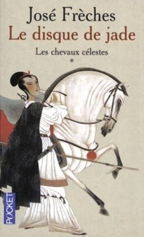 Les chevaux célestes (Le Disque de Jade #1)