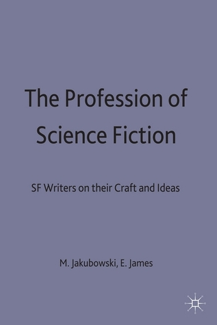 The Profession of Science Fiction: Sf Writers on Their Craft and Ideas