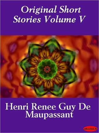Original Short Stories of Maupassant,Volume 5