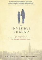 An Invisible Thread: The True Story of an 11-Year-Old Panhandler, a Busy Sales Executive, and an Unlikely Meeting with Destiny Book by Laura Schroff