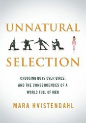 Unnatural Selection: Choosing Boys over Girls and the Consequences of a World Full of Men Book by Mara Hvistendahl