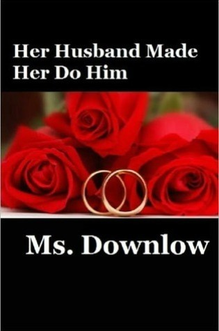 Her Husband Made Her Do Him PDF Book by Ms. Downlow PDF ePub