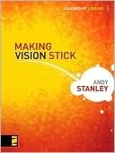 Making Vision Stick (Leadership Library Book 1)