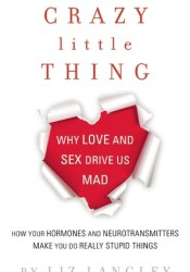 Crazy Little Thing: Why Love and Sex Drive Us Mad Book by Liz Langley