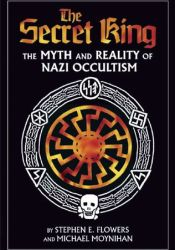 The Secret King: The Myth and Reality of Nazi Occultism Book by Stephen E. Flowers