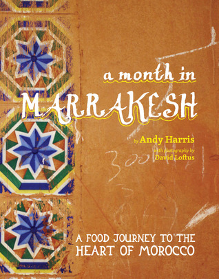 A Month in Marrakesh: Recipes From the Heart of Morocco