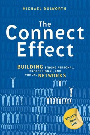 The Connect Effect: Building Strong Personal, Professional, and Virtual Networks