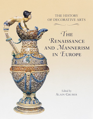The History of Decorative Arts: Renaissance and Mannerism in Europe