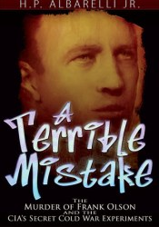A Terrible Mistake: The Murder of Frank Olson and the CIA's Secret Cold War Experiments Book by H.P. Albarelli Jr.